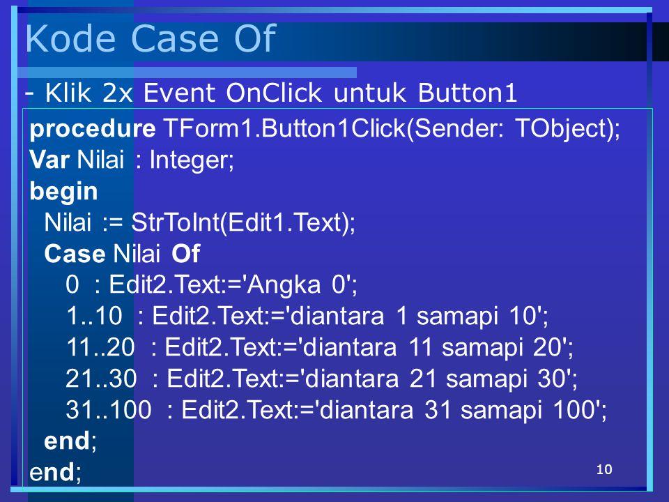 Kode Case Of - Klik 2x Event OnClick untuk Button1