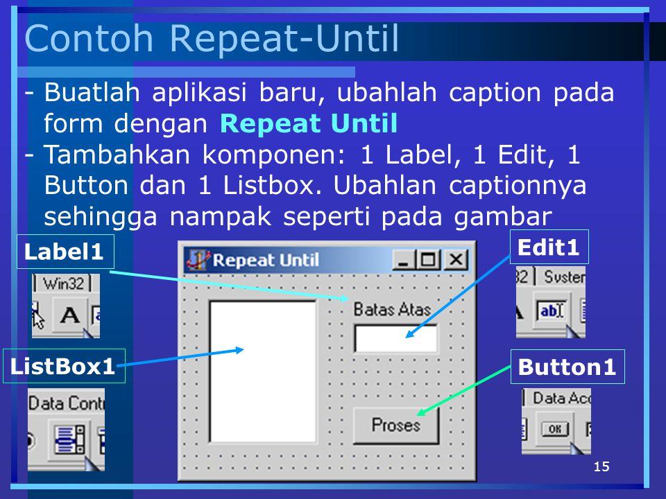 Contoh Repeat-Until Buatlah aplikasi baru, ubahlah caption pada form dengan Repeat Until.