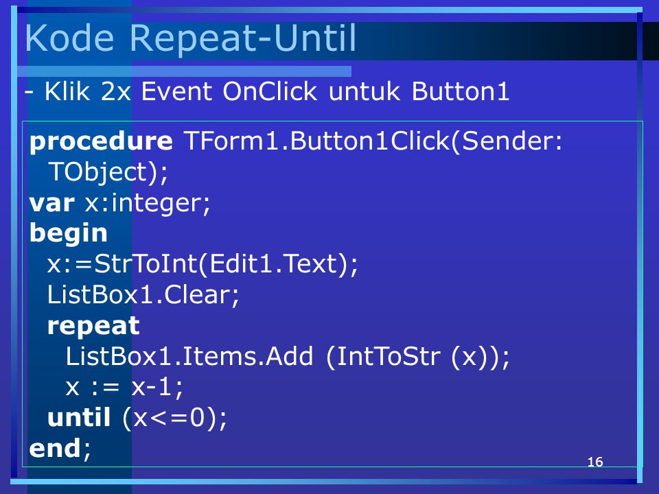 Kode Repeat-Until - Klik 2x Event OnClick untuk Button1