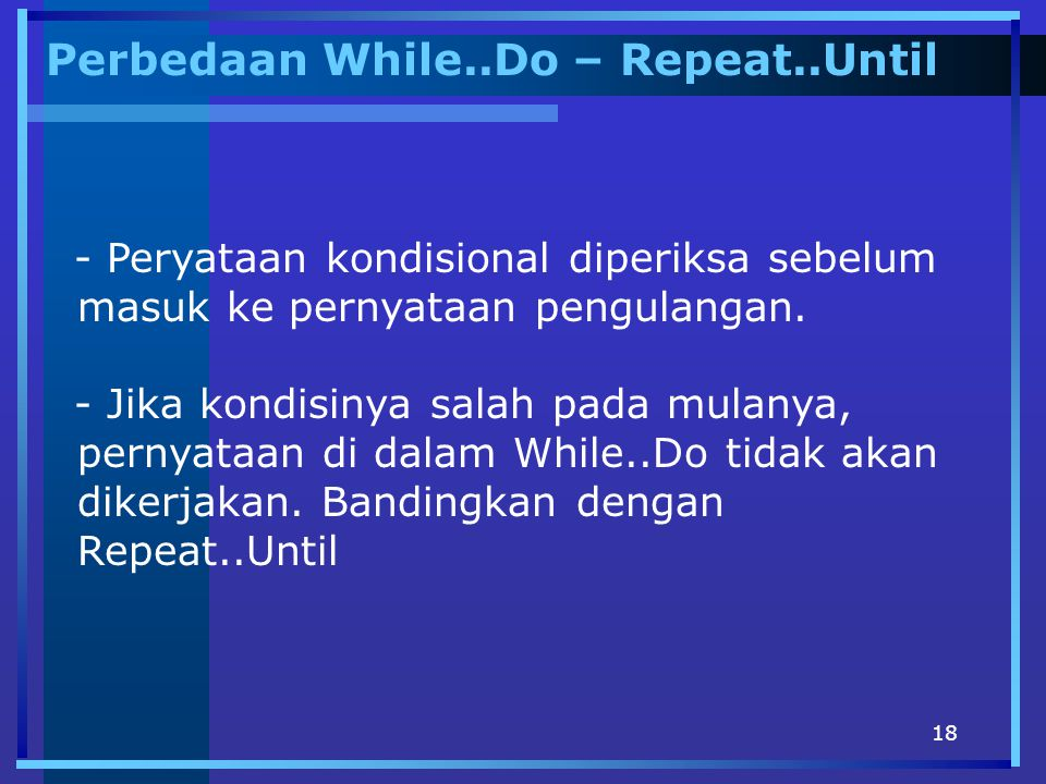 Perbedaan While..Do – Repeat..Until