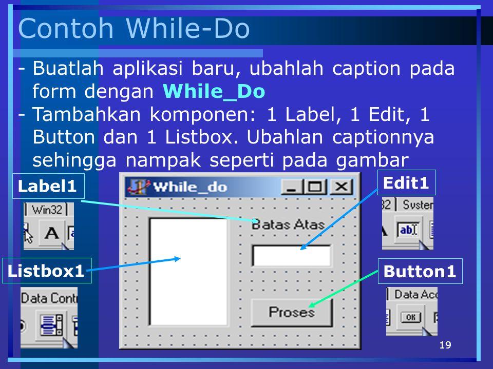 Contoh While-Do Buatlah aplikasi baru, ubahlah caption pada form dengan While_Do.