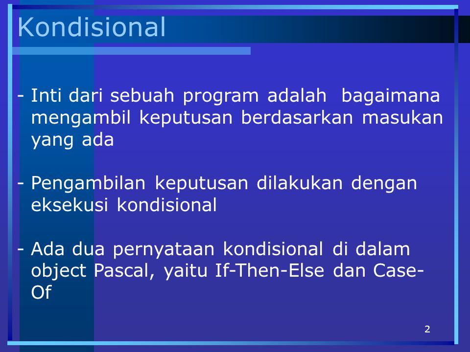 Kondisional Inti dari sebuah program adalah bagaimana mengambil keputusan berdasarkan masukan yang ada.
