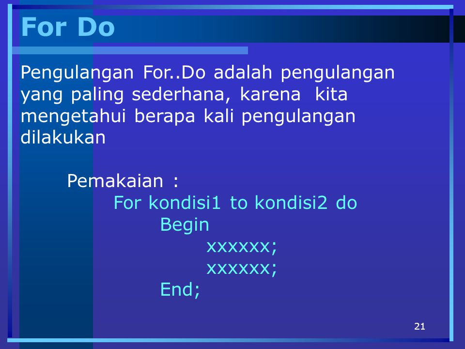 For Do Pengulangan For..Do adalah pengulangan yang paling sederhana, karena kita mengetahui berapa kali pengulangan dilakukan.