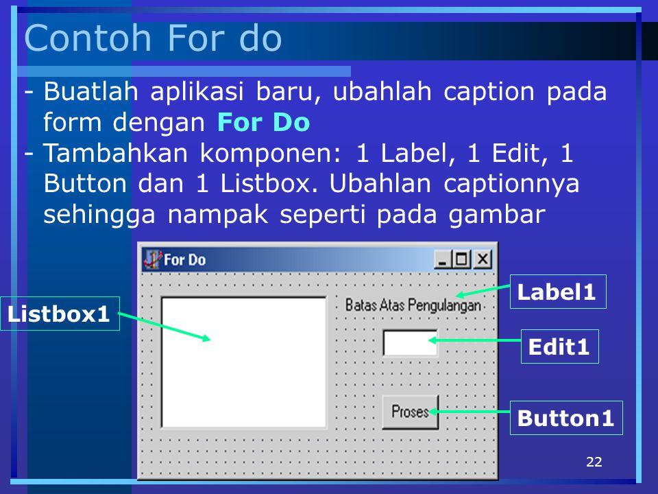 Contoh For do Buatlah aplikasi baru, ubahlah caption pada form dengan For Do.