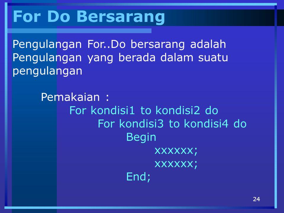 For Do Bersarang Pengulangan For..Do bersarang adalah Pengulangan yang berada dalam suatu pengulangan.