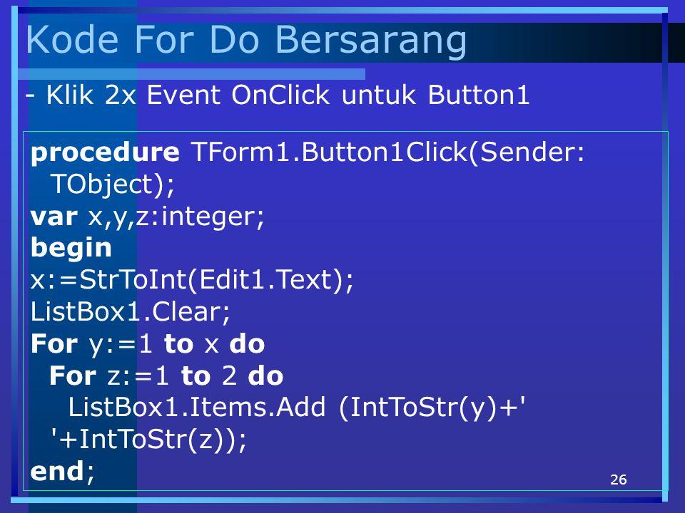Kode For Do Bersarang - Klik 2x Event OnClick untuk Button1