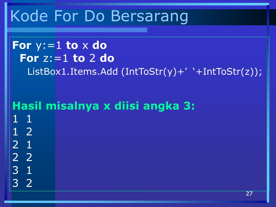 Kode For Do Bersarang For y:=1 to x do For z:=1 to 2 do