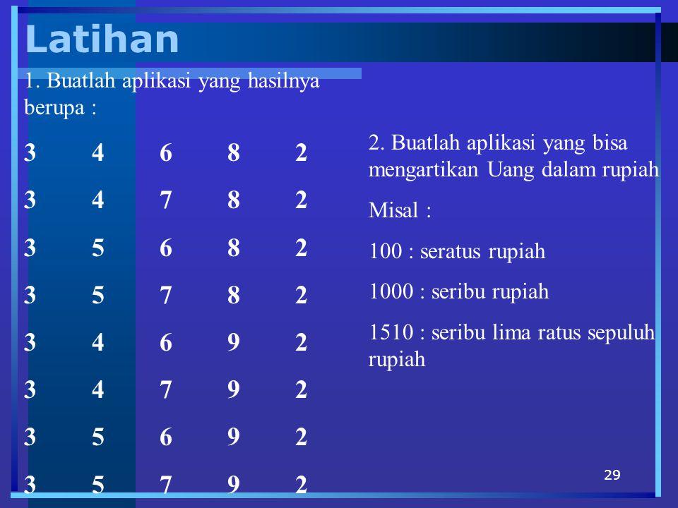 Latihan 1. Buatlah aplikasi yang hasilnya berupa : 3 4 6 8 2. 3 4 7 8 2. 3 5 6 8 2. 3 5 7 8 2. 3 4 6 9 2.