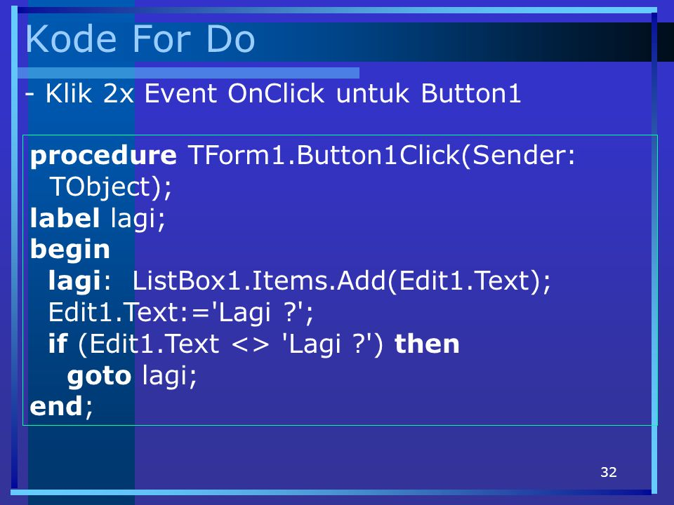 Kode For Do - Klik 2x Event OnClick untuk Button1