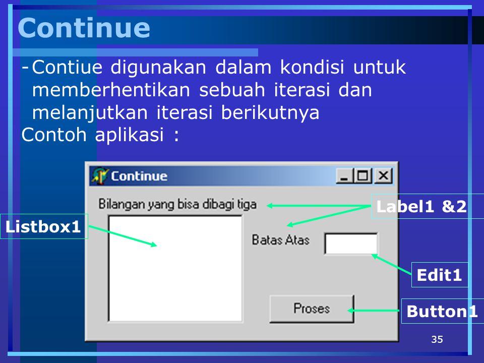 Continue Contiue digunakan dalam kondisi untuk memberhentikan sebuah iterasi dan melanjutkan iterasi berikutnya.