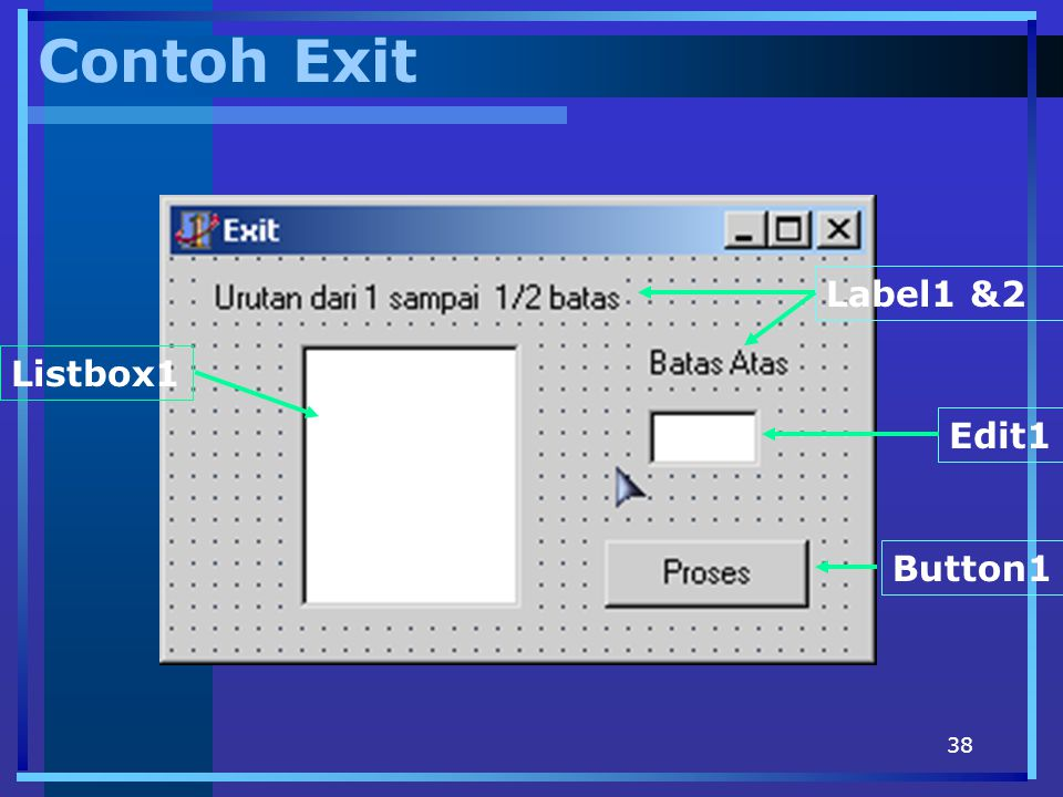 Contoh Exit Label1 &2 Listbox1 Edit1 Button1