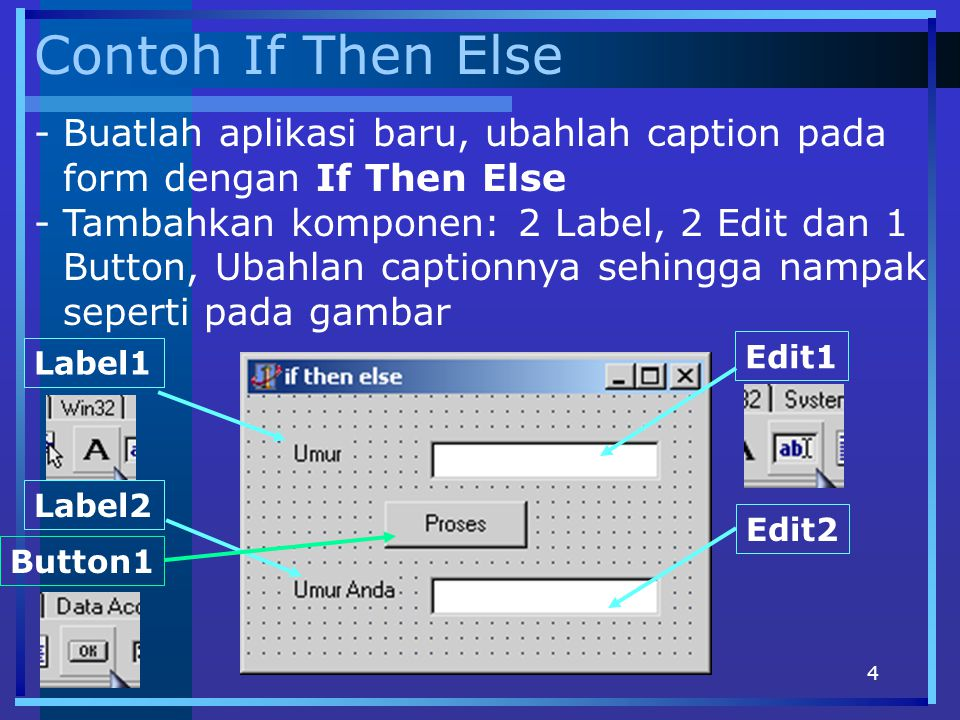 Contoh If Then Else Buatlah aplikasi baru, ubahlah caption pada form dengan If Then Else.