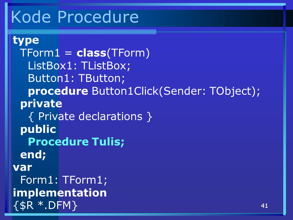 Kode Procedure type TForm1 = class(TForm) ListBox1: TListBox;