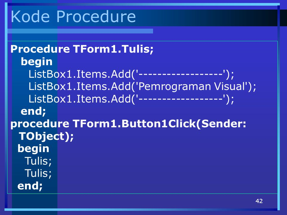 Kode Procedure Procedure TForm1.Tulis; begin