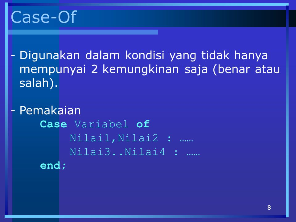 Case-Of Digunakan dalam kondisi yang tidak hanya mempunyai 2 kemungkinan saja (benar atau salah). Pemakaian.