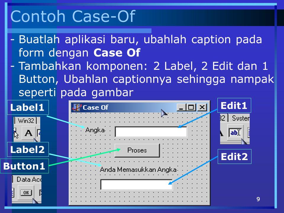 Contoh Case-Of Buatlah aplikasi baru, ubahlah caption pada form dengan Case Of.