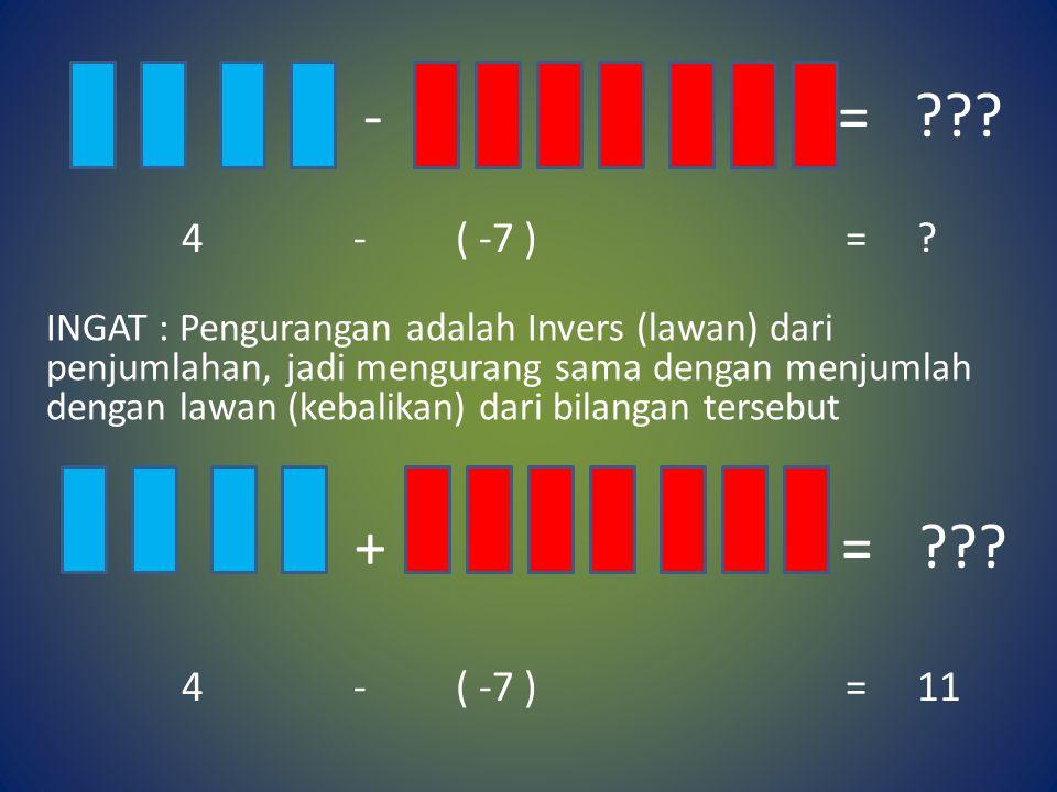 - = 4 - ( -7 ) =