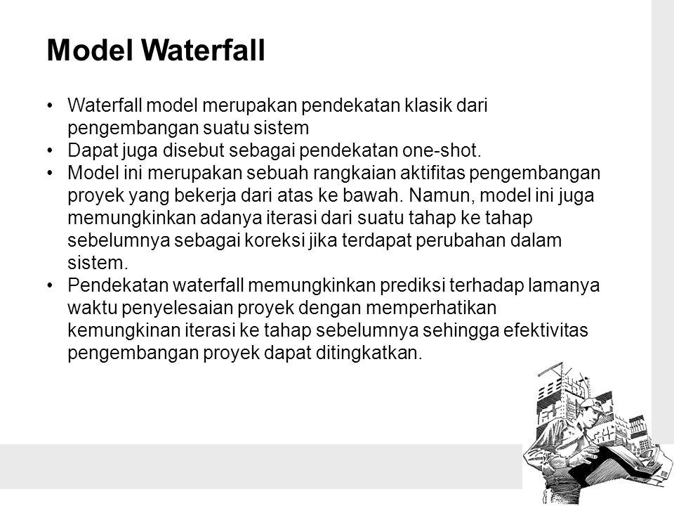 Model Waterfall Waterfall model merupakan pendekatan klasik dari pengembangan suatu sistem. Dapat juga disebut sebagai pendekatan one-shot.