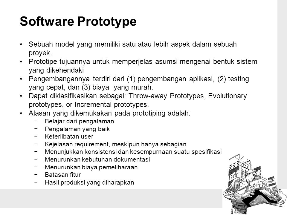 Software Prototype Sebuah model yang memiliki satu atau lebih aspek dalam sebuah proyek.
