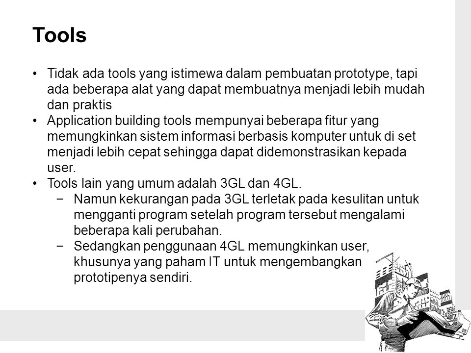 Tools Tidak ada tools yang istimewa dalam pembuatan prototype, tapi ada beberapa alat yang dapat membuatnya menjadi lebih mudah dan praktis.