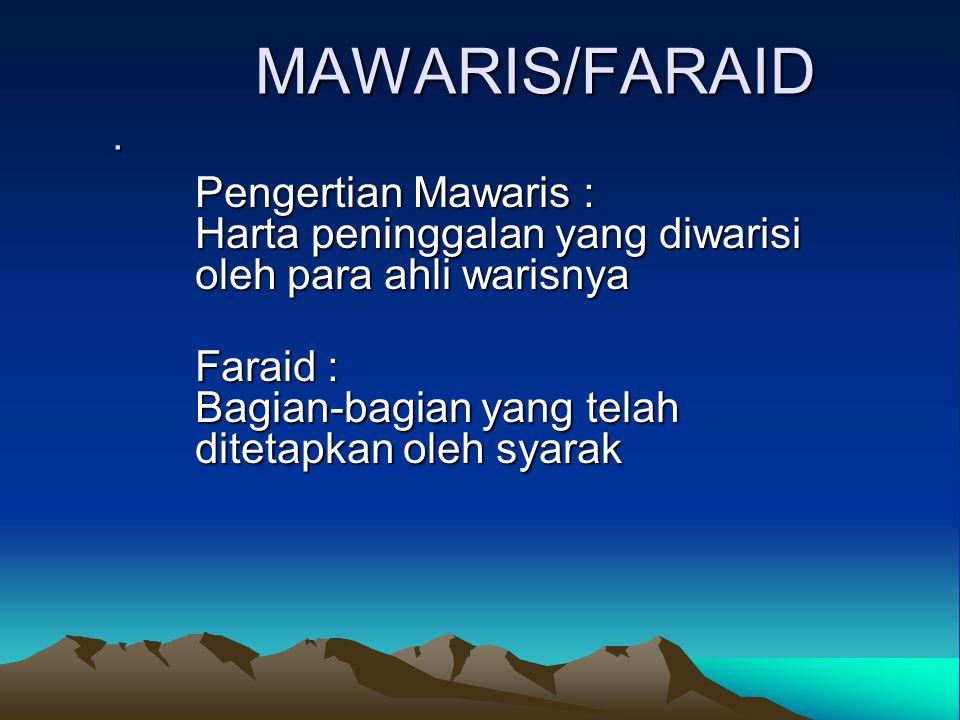 MAWARIS/FARAID . Pengertian Mawaris : Harta peninggalan yang diwarisi oleh para ahli warisnya.