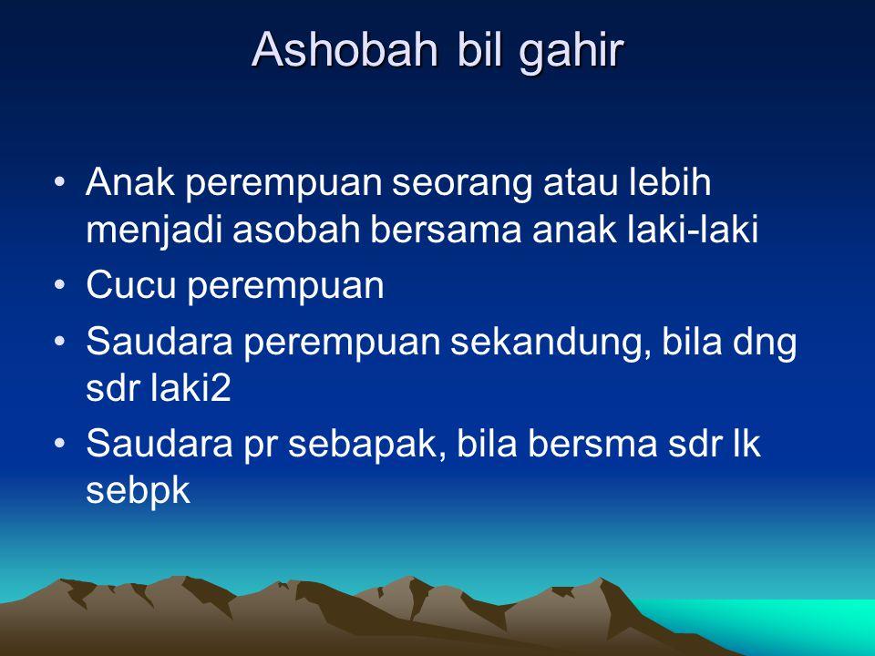 Ashobah bil gahir Anak perempuan seorang atau lebih menjadi asobah bersama anak laki-laki. Cucu perempuan.