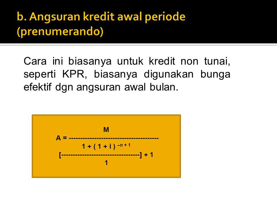 b. Angsuran kredit awal periode (prenumerando)