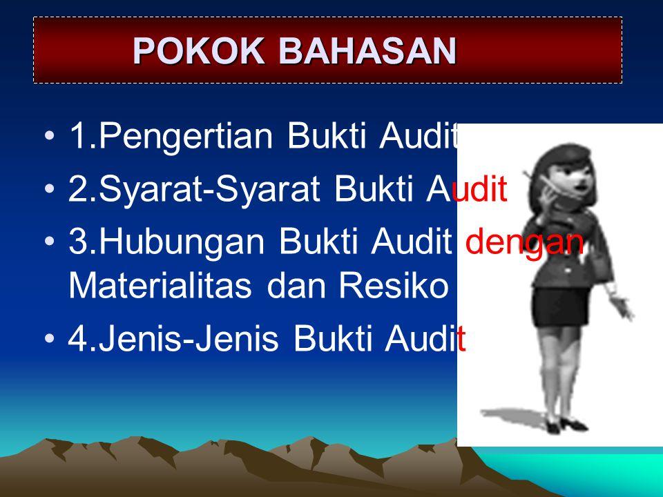 POKOK BAHASAN 1.Pengertian Bukti Audit. 2.Syarat-Syarat Bukti Audit. 3.Hubungan Bukti Audit dengan Materialitas dan Resiko.
