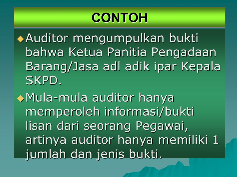 CONTOH Auditor mengumpulkan bukti bahwa Ketua Panitia Pengadaan Barang/Jasa adl adik ipar Kepala SKPD.