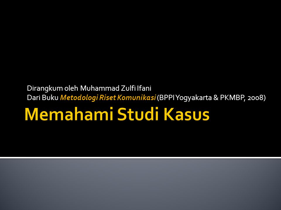 Memahami Studi Kasus Dirangkum oleh Muhammad Zulfi Ifani