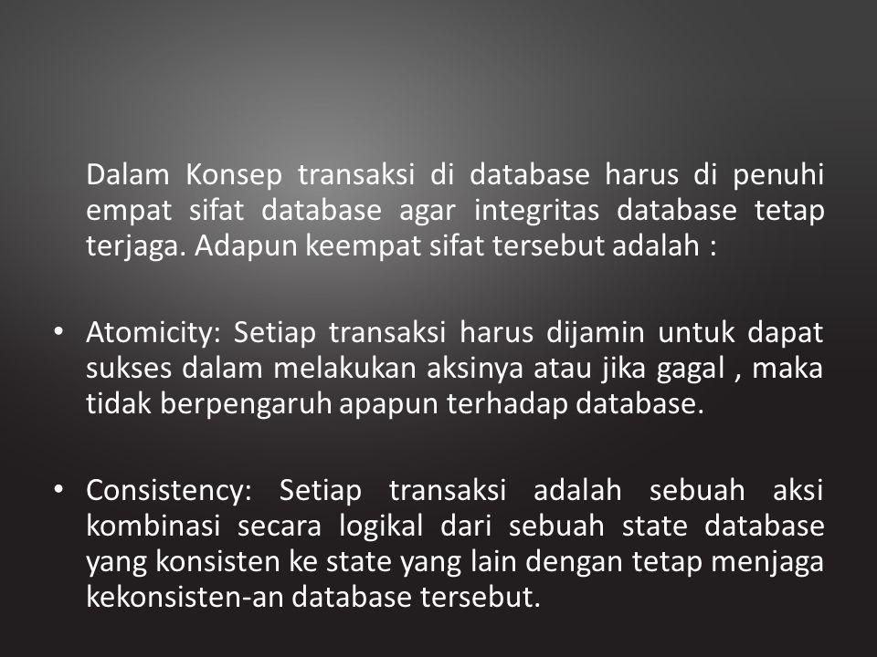 Dalam Konsep transaksi di database harus di penuhi empat sifat database agar integritas database tetap terjaga. Adapun keempat sifat tersebut adalah :