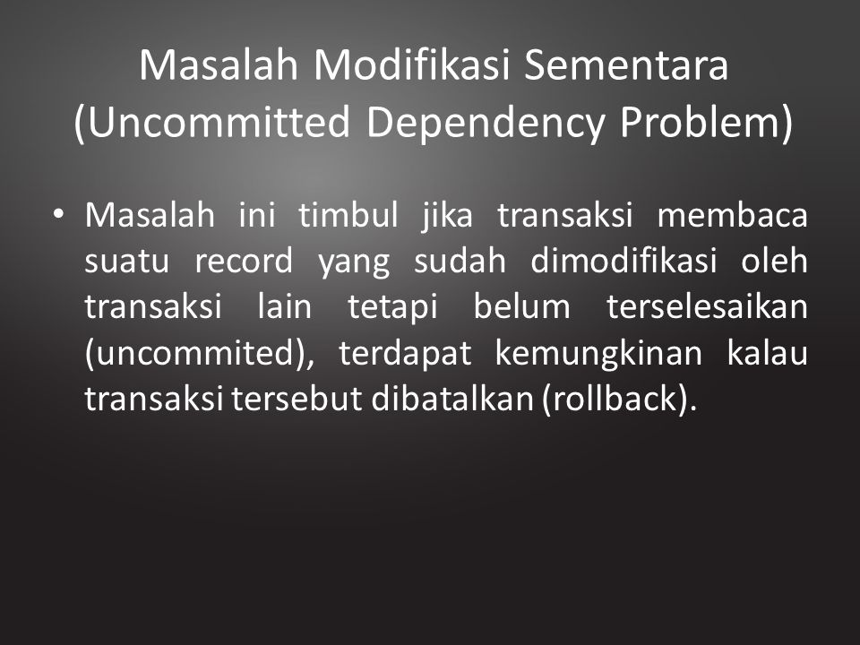 Masalah Modifikasi Sementara (Uncommitted Dependency Problem)