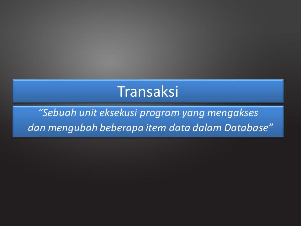 Transaksi Sebuah unit eksekusi program yang mengakses