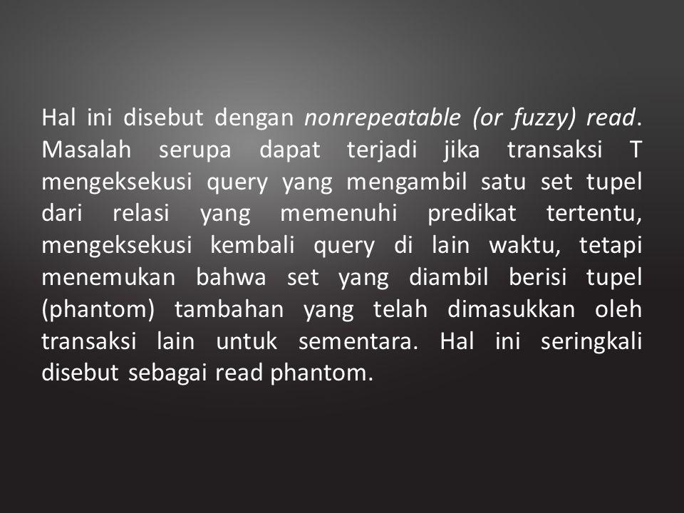 Hal ini disebut dengan nonrepeatable (or fuzzy) read