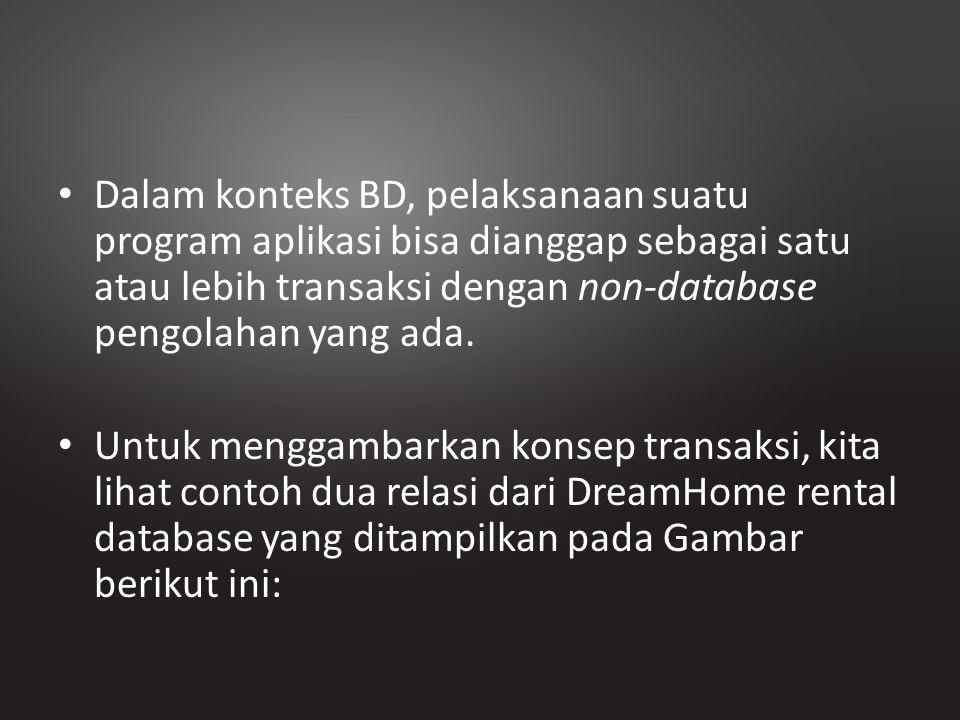 Dalam konteks BD, pelaksanaan suatu program aplikasi bisa dianggap sebagai satu atau lebih transaksi dengan non-database pengolahan yang ada.