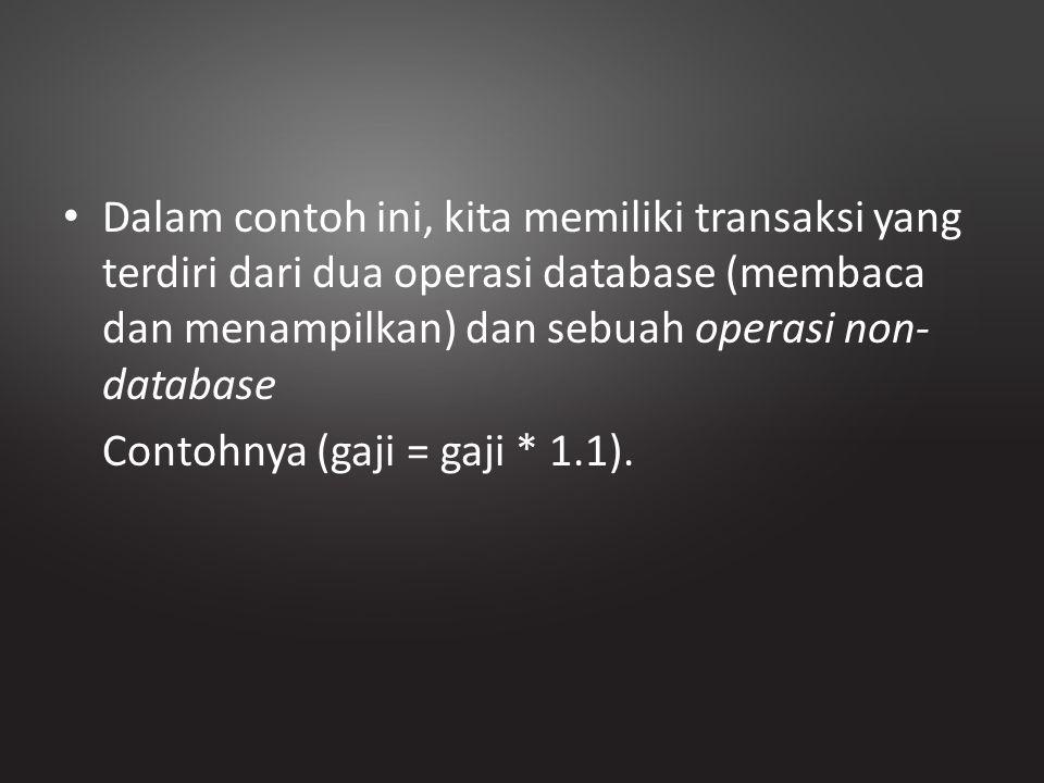 Dalam contoh ini, kita memiliki transaksi yang terdiri dari dua operasi database (membaca dan menampilkan) dan sebuah operasi non-database