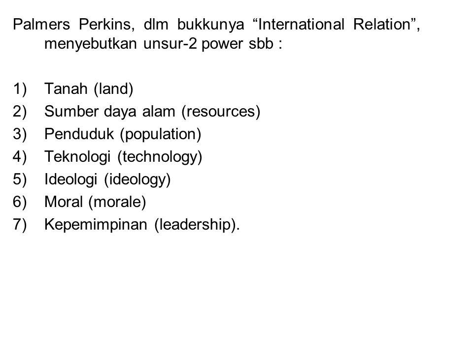 Palmers Perkins, dlm bukkunya International Relation , menyebutkan unsur-2 power sbb :
