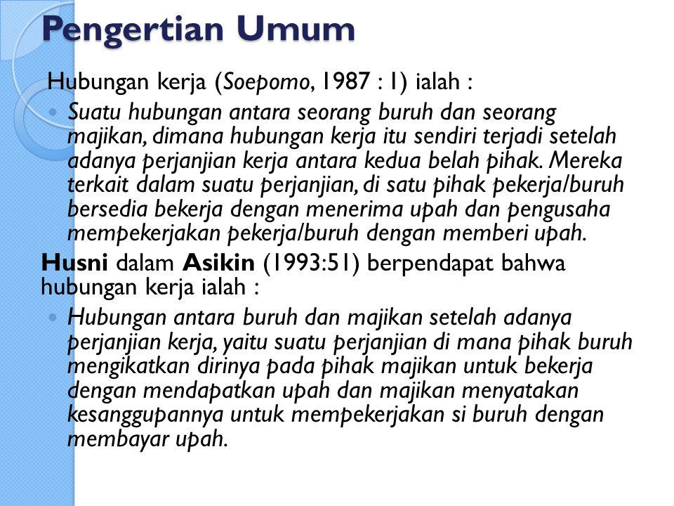 Pengertian Umum Hubungan kerja (Soepomo, 1987 : 1) ialah :