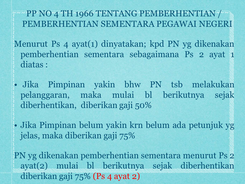 PP NO 4 TH 1966 TENTANG PEMBERHENTIAN / PEMBERHENTIAN SEMENTARA PEGAWAI NEGERI