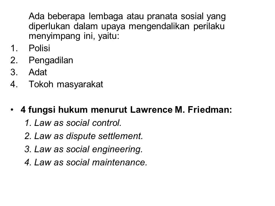 Ada beberapa lembaga atau pranata sosial yang diperlukan dalam upaya mengendalikan perilaku menyimpang ini, yaitu: