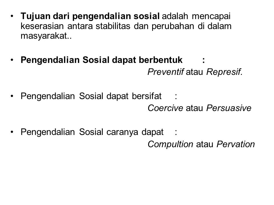 Tujuan dari pengendalian sosial adalah mencapai keserasian antara stabilitas dan perubahan di dalam masyarakat..