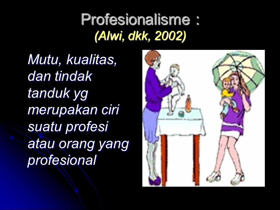 Profesionalisme : (Alwi, dkk, 2002)