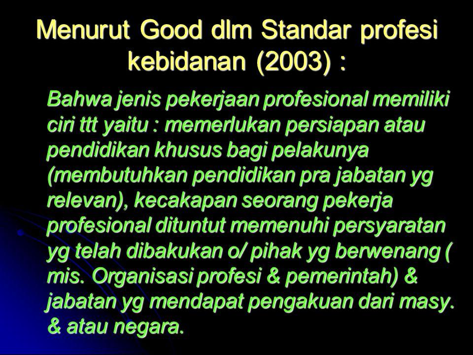 Menurut Good dlm Standar profesi kebidanan (2003) :