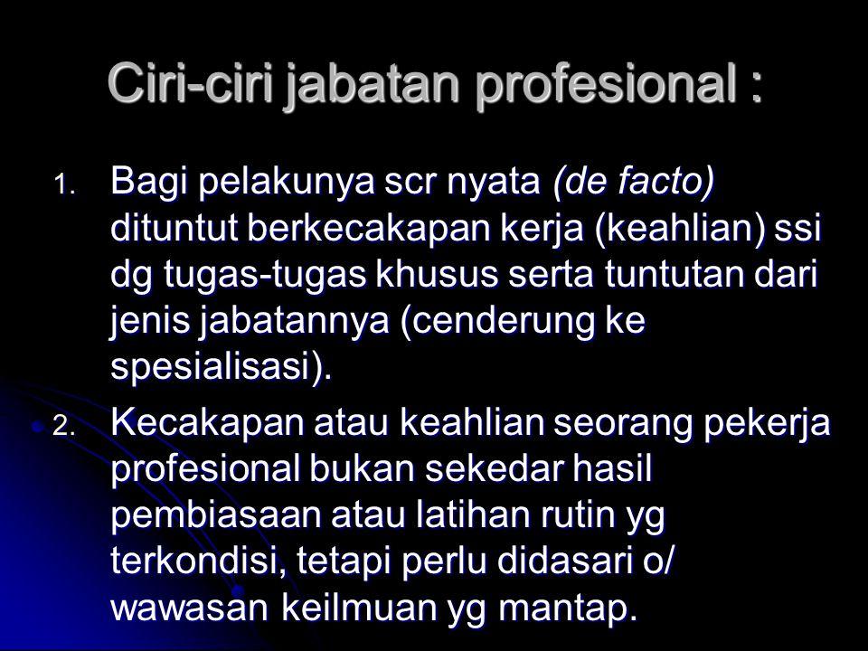 Ciri-ciri jabatan profesional :