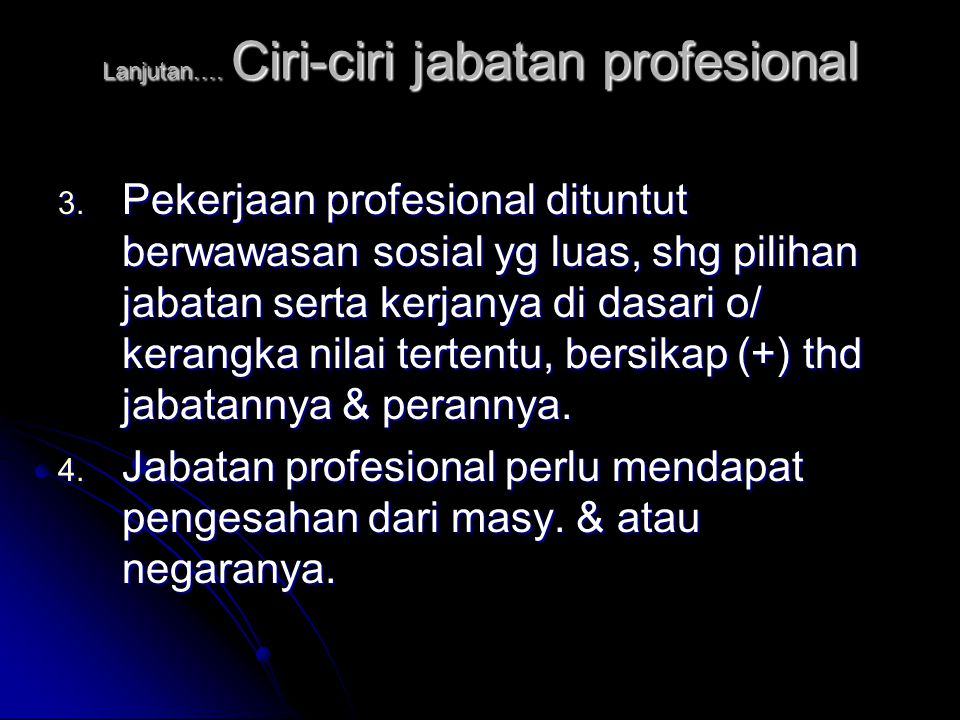 Lanjutan…. Ciri-ciri jabatan profesional