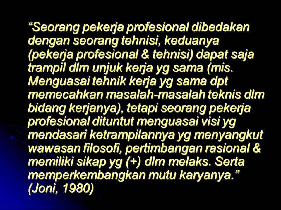 Seorang pekerja profesional dibedakan dengan seorang tehnisi, keduanya (pekerja profesional & tehnisi) dapat saja trampil dlm unjuk kerja yg sama (mis.