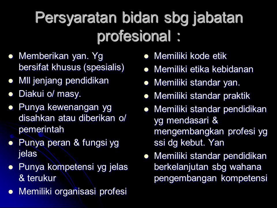 Persyaratan bidan sbg jabatan profesional :