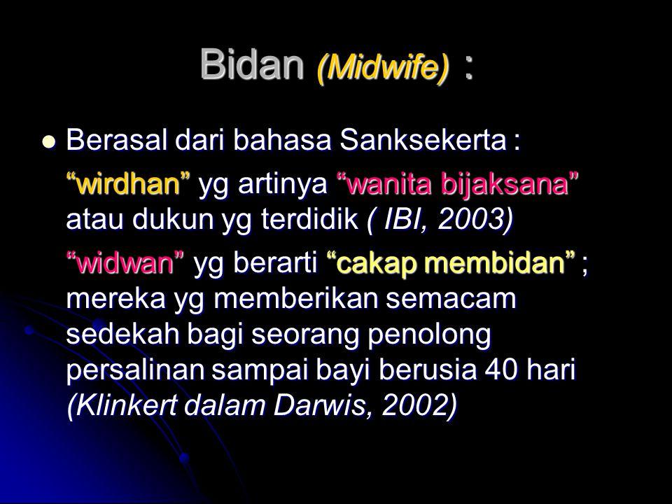 Bidan (Midwife) : Berasal dari bahasa Sanksekerta :