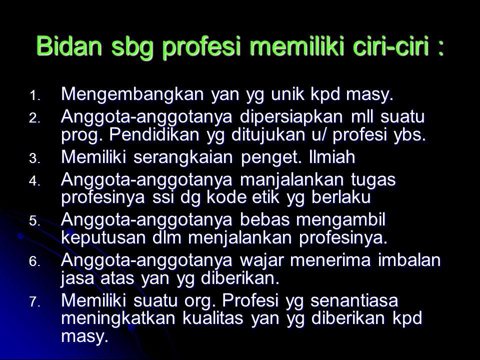 Bidan sbg profesi memiliki ciri-ciri :