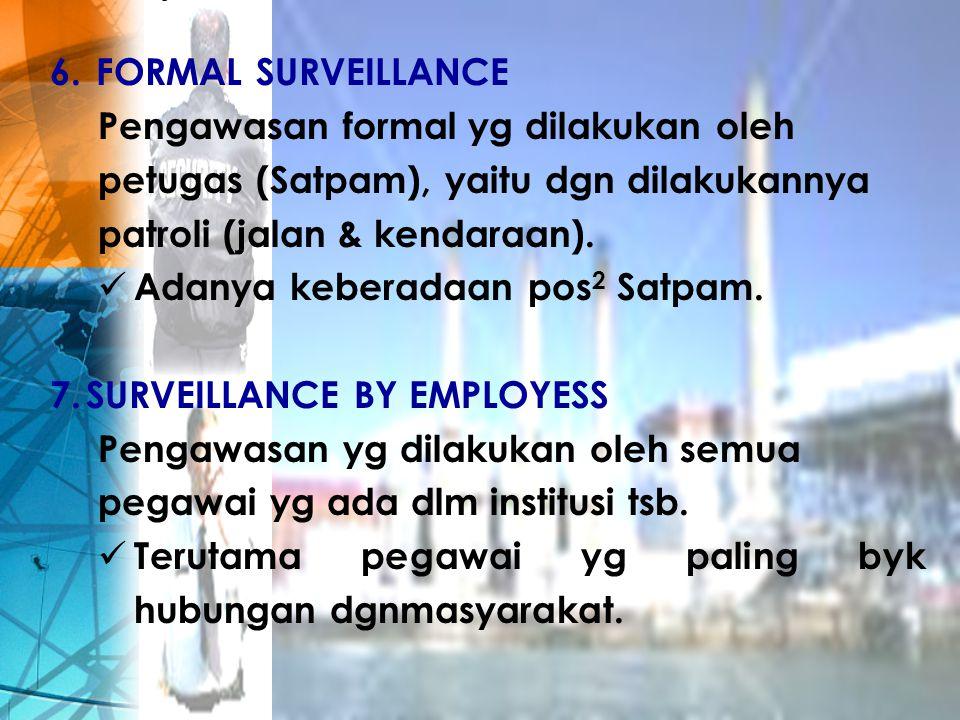 FORMAL SURVEILLANCE Pengawasan formal yg dilakukan oleh. petugas (Satpam), yaitu dgn dilakukannya.